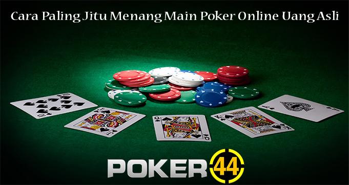 Cara Paling Jitu Menang Main Poker Online Uang Asli