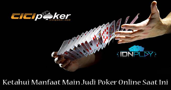 Ketahui Manfaat Main Judi Poker Online Saat Ini