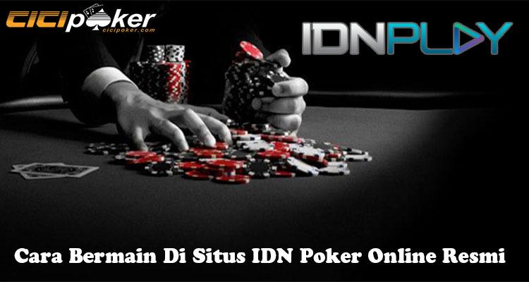 Cara Bermain Di Situs IDN Poker Online Resmi