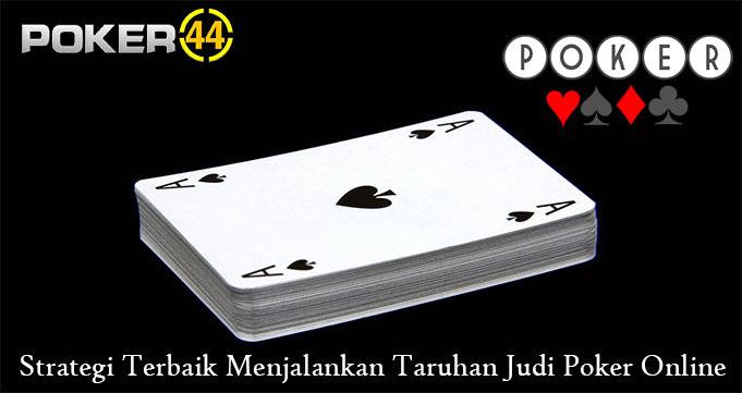 Strategi Terbaik Menjalankan Taruhan Judi Poker Online