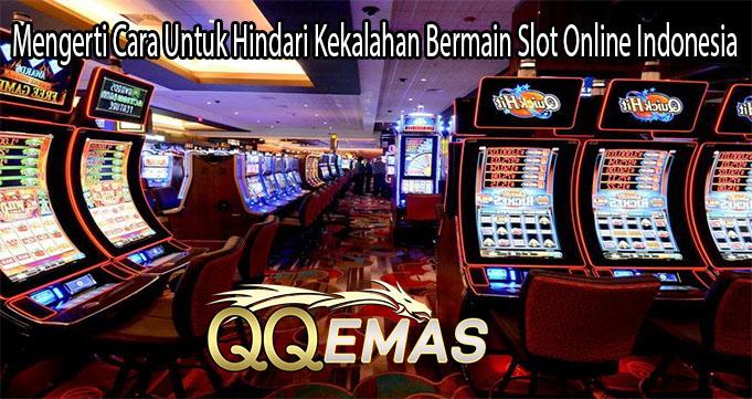 Mengerti Cara Untuk Hindari Kekalahan Bermain Slot Online Indonesia